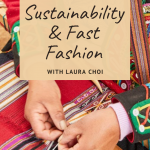 Sustainability, Fast Fashion & the Future with Laura Choi from Fashion for Conservation. On the For Animals For Earth Podcast, episode 2.