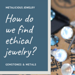 Ethical jewelry options include looking at where gemstones and metal comes from, as well as how it is processed. Look for jewelers with transparency into their supply chain and design practices. With Stephanie Maslow Blackman of Metalicious.com