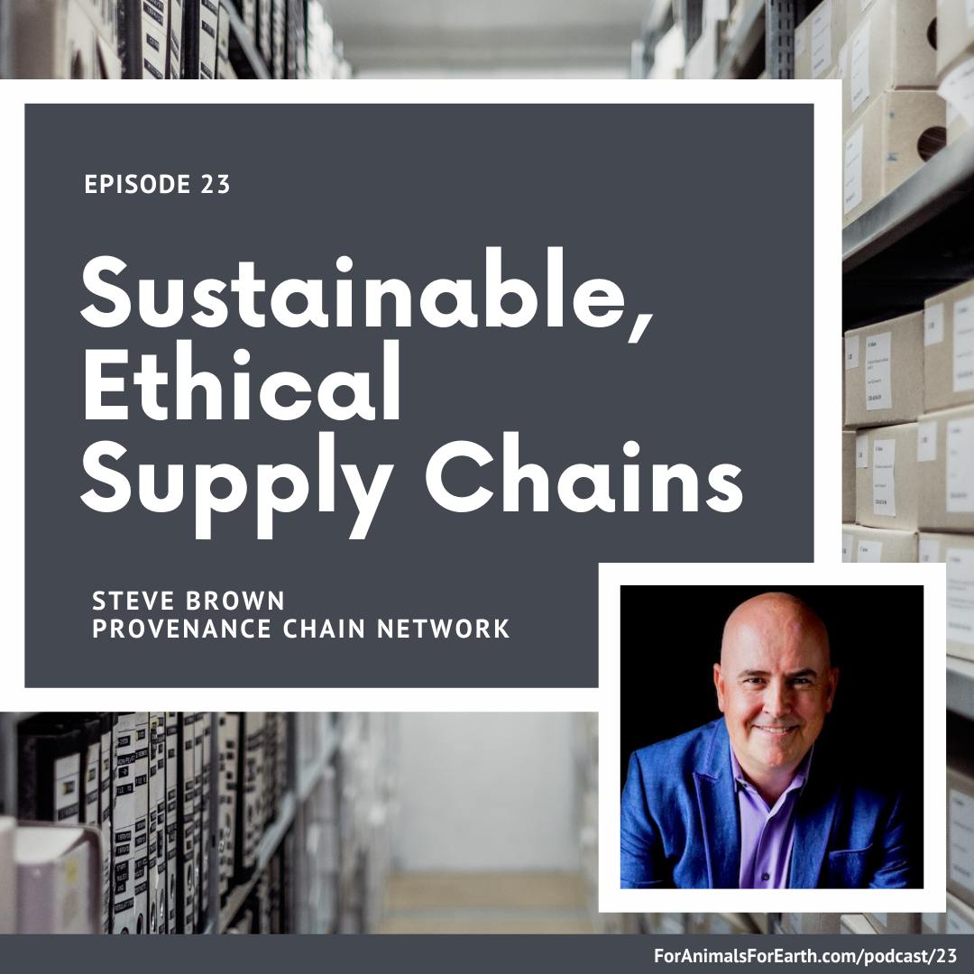 What does the future of shopping look like? We think it will be sustainable, ethical supply chains for every single product. Steve Brown from The Provenance Chain Network tells us why in this exclusive interview. | For Animals. For Earth. Podcast